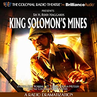 King Solomon's Mines     A Radio Dramatization              By:                                                                                                                                 Sir H. Robert Haggard,                                                                                        J.T. Turner                               Narrated by:                                                                                                                                 Jerry Robbins,                                                                                        J.T. Turner,                                                                                        Hugh Metzler,                   and others                 Length: 3 hrs and 36 mins     83 ratings     Overall 4.3