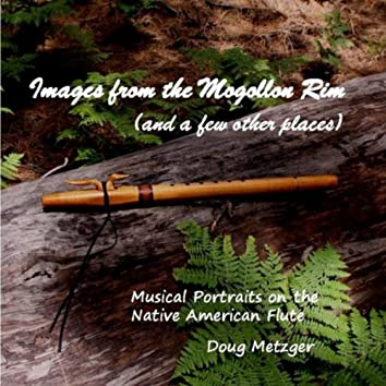 Images from the Mogollon Rim (And a Few Other Places)