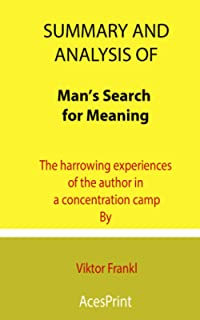 Summary and Analysis of Man's Search for Meaning: The harrowing experiences of the author in a concentration camp By Vikto...