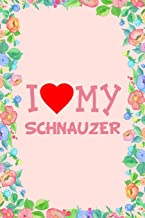 I Love My Schnauzer Dog Breed Journal Notebook: Blank Lined Ruled for Writing 6x9 110 Pages