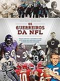 OS GUERREIROS DA NFL: origens, uniformes e curiosidades de todas as 84 equipes que construíram a história do futebol americano profissional