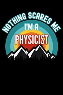 Nothing Scares Me I'm a Physicist Notebook: This is a Gift for a Physicist, Lined Journal, 120 Pages, 6 x 9, Matte Finish