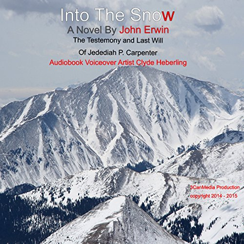 Into the Snow: The Testimony and Last Will of Jedediah P. Carpenter audiobook cover art