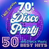 70's Disco Party: 50 Best Hits, I Will Survive, and Dance Music - Vol.1