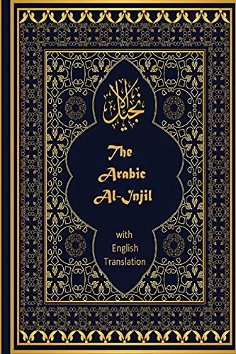 The Arabic Al-Injil and English Translation: An Arabic-English Diglot of the New Testament with notes for Muslim Readers