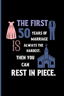 the first 50 years of marriage is always the hardest. then you can Rest in peace.: Small Funny Lined Notebook / Journal to write in for Couples
