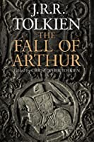 The Fall of Arthur by J.R.R. Tolkien(2014-05-27)