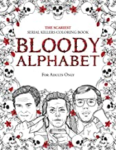 BLOODY ALPHABET: The Scariest Serial Killers Coloring Book. A True Crime Adult Gift  -  Full of Famous Murderers. For Adults Only. (True Crime Gifts)
