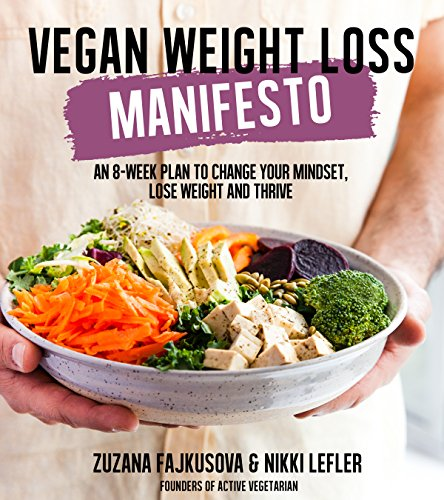 Vegan Weight Loss Manifesto: An 8-Week Plan to Change Your Mindset, Lose Weight and Thrive