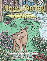 Happy Spring Color By Numbers Coloring Book for Adults: A Color By Numbers Coloring Book of Spring with Flowers, Butterflies, Country Scenes, Relaxing Designs, and More for Relaxation and Stress Relief (Adult Color by Number Coloring Books)