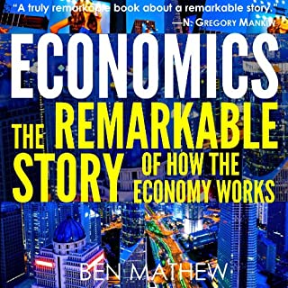 Economics     The Remarkable Story of How the Economy Works              Written by:                                                                                                                                 Ben Mathew                               Narrated by:                                                                                                                                 Jason Huggins                      Length: 2 hrs and 43 mins     1 rating     Overall 5.0