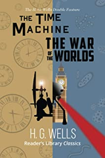 H. G. Wells Double Feature - The Time Machine and The War of the Worlds (Reader's Library Classics)