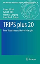 TRIPS plus 20: From Trade Rules to Market Principles (MPI Studies on Intellectual Property and Competition Law)