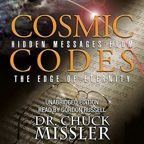 Cosmic Codes: Hidden Messages from the Edge of Eternity                   By:                                                                                                                                 Chuck Missler                               Narrated by:                                                                                                                                 Gordon Russell                      Length: 13 hrs and 22 mins     10 ratings     Overall 4.5