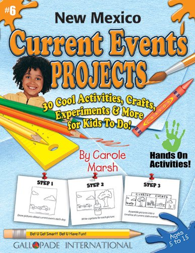 Download New Mexico Current Events Projects: 30 Cool, Activities, Crafts, Experiments & More for Kids to Do to Learn About Your State (New Mexico Experience) 0635020505
