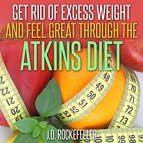 Get Rid of Excess Weight and Feel Great Through the Atkins Diet audiobook cover art