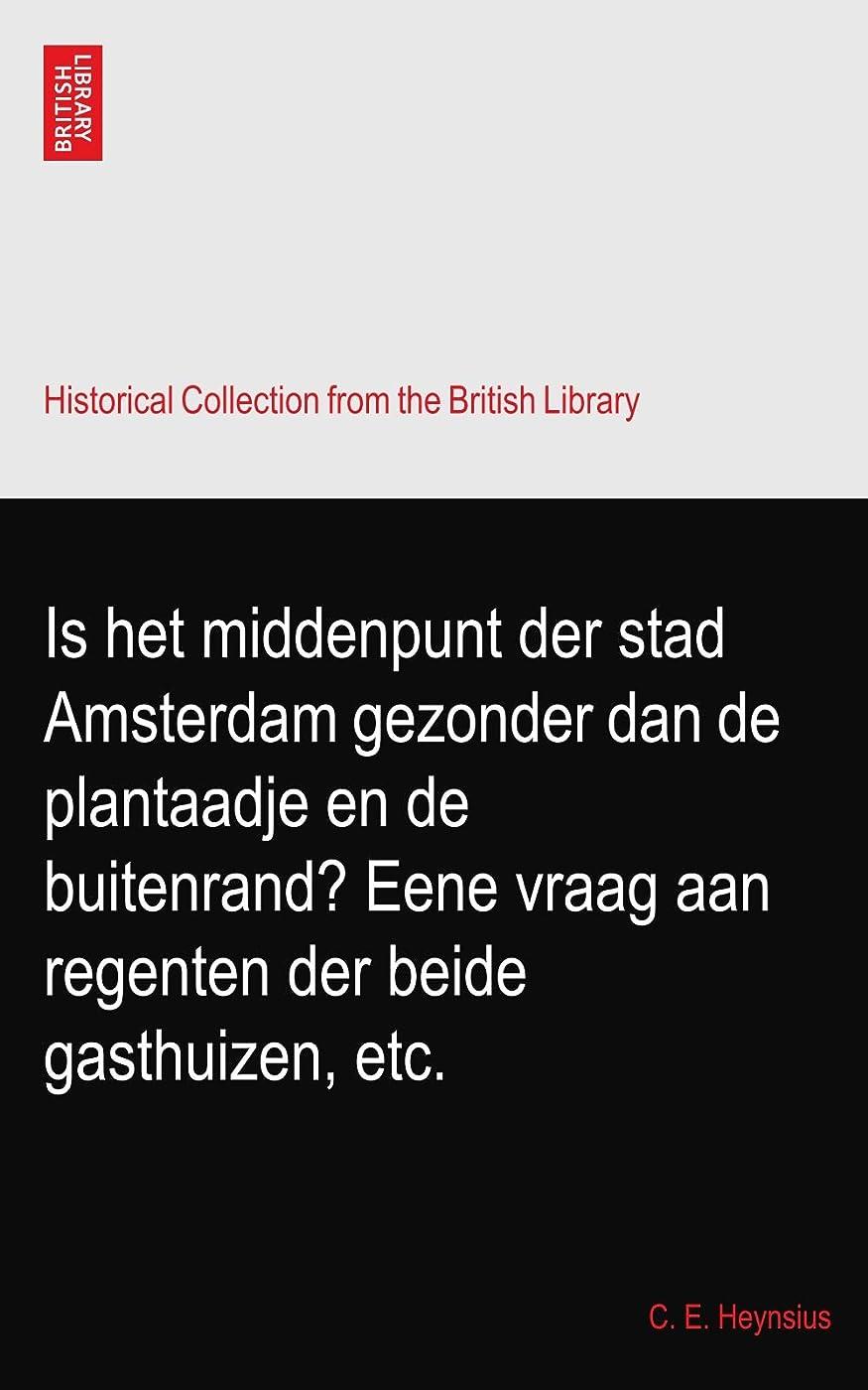 浮くルーチン用語集Is het middenpunt der stad Amsterdam gezonder dan de plantaadje en de buitenrand? Eene vraag aan regenten der beide gasthuizen, etc.