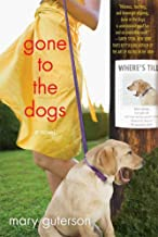 Gone to the Dogs: A Novel