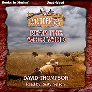 Reap the Whirlwind     Wilderness, 47              By:                                                                                                                                 David Thompson                               Narrated by:                                                                                                                                 Rusty Nelson                      Length: 5 hrs and 48 mins     15 ratings     Overall 4.3