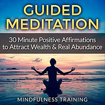 Guided Meditation: 30 Minute Positive Affirmations Hypnosis to Attract Wealth & Real Abundance