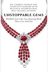 Unstoppable GEMS: WOMEN Just Like You Sharing What They Live And Do! Kindle Edition