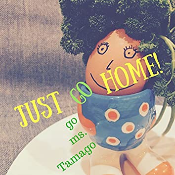 Just Go Home!
