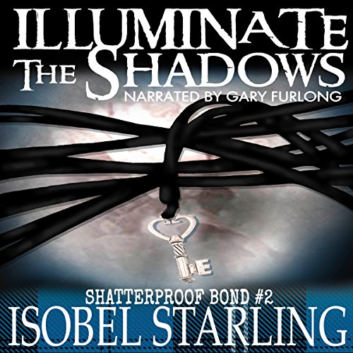 Illuminate the Shadows     Shatterproof Bond, Book 2              By:                                                                                                                                 Isobel Starling                               Narrated by:                                                                                                                                 Gary Furlong                      Length: 4 hrs and 56 mins     52 ratings     Overall 4.6