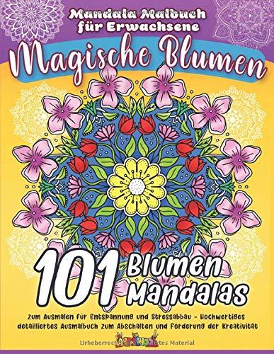 Mandala Malbuch für Erwachsene - Magische Blumen: 101 Blumen Mandalas zum Ausmalen für Entspannung und Stressabbau - Hochwertiges detailliertes Ausmalbuch zum Abschalten und Förderung der Kreativität