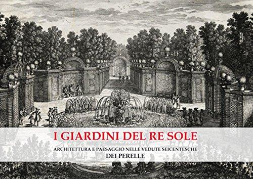 I Giardini del Re Sole: Architettura e Paesaggio nelle vedute seicentesche dei Perelle