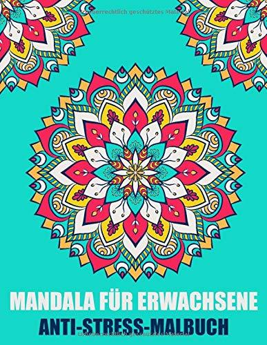 Mandala Für Erwachsene Anti-Stress-Malbuch: wunderschöne Mandalas zum Ausmalen für Entspannung und Stressabbau Mandala für Anfänger