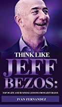 Think Like Jeff Bezos: Top 30 Life and Business Lessons from Jeff Bezos