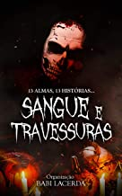 Sangue e Travessuras: 13 almas, 13 histórias (Antologia Livro 1)