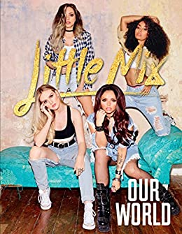 Our World: Our OFFICIAL autobiography by [Little Mix]