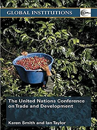 United Nations Conference on Trade and Development (UNCTAD) (Global Institutions) (English Edition)