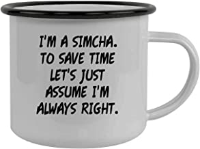 I`m A Simcha. To Save Time Let`s Just Assume I`m Always Right. - Stainless Steel 12oz Camping Mug, Black