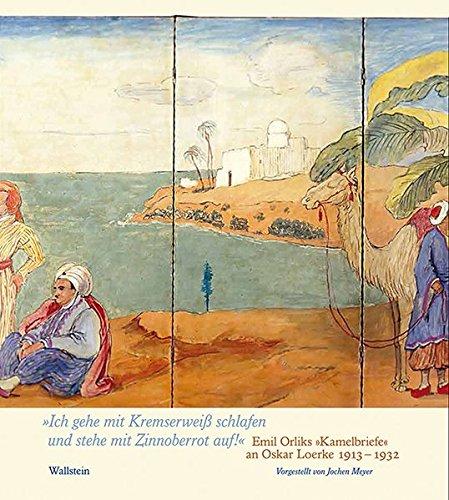 'Ich gehe mit Kremserweiß schlafen und stehe mit Zinnoberrot auf!': Emil Orliks 'Kamelbriefe' an Oskar Loerke 1913-1932
