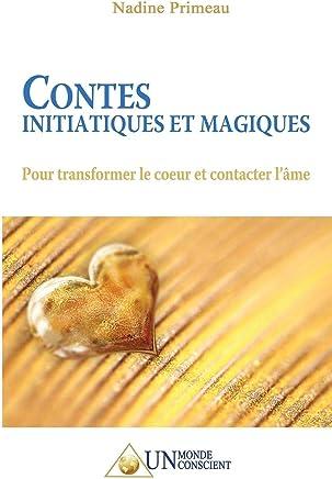 Contes initiatiques et magiques: Pour transformer le coeur et contacter l'âme