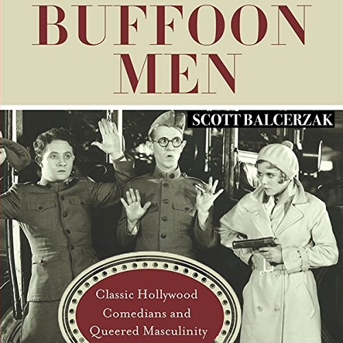 Buffoon Men: Classic Hollywood Comedians and Queered Masculinity audiobook cover art