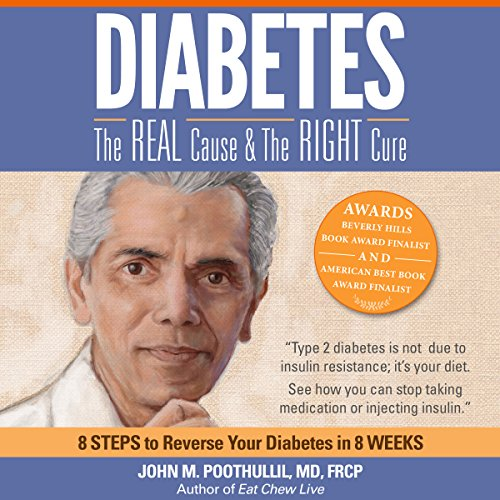 Diabetes     The Real Cause and the Right Cure              By:                                                                                                                                 John Poothullil MD                               Narrated by:                                                                                                                                 Scott Holst                      Length: 4 hrs and 40 mins     3 ratings     Overall 4.3