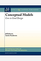 Conceptual Models: Core to Good Design (Synthesis Lectures on Human-Centered Informatics) Paperback