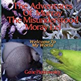 The Adventures Of Murray The Misunderstood Moray Eel: Welcome To My World