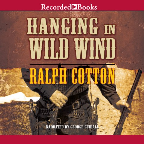 Hanging in Wild Wind     Ranger Series, Book 23              By:                                                                                                                                 Ralph Cotton                               Narrated by:                                                                                                                                 George Guidall                      Length: 6 hrs and 47 mins     20 ratings     Overall 4.3