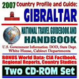 2007 Country Profile and Guide to Gibraltar - National Travel Guidebook and Handbook - Strait of Gibraltar, Business, Agriculture, Energy (Two CD-ROM Set)