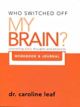 Who Switched Off My Brain? Controlling Toxic Thoughs and Emotions (Workbook & Journal) (Who Switched Off My Brain) by Dr. ...