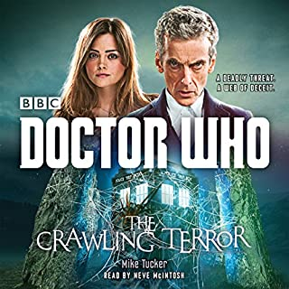Doctor Who; The Crawling Terror: A 12th Doctor novel                   By:                                                                                                                                 Mike Tucker                               Narrated by:                                                                                                                                 Neve McIntosh                      Length: 5 hrs and 32 mins     2 ratings     Overall 4.0