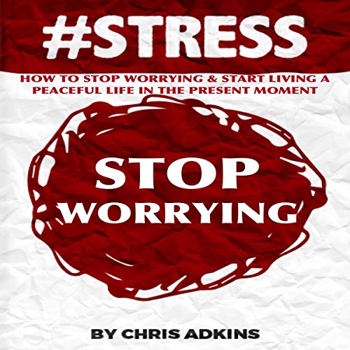 #STRESS: How to Stop Worrying and Start Living a Peaceful Life in the Present Moment audiobook cover art