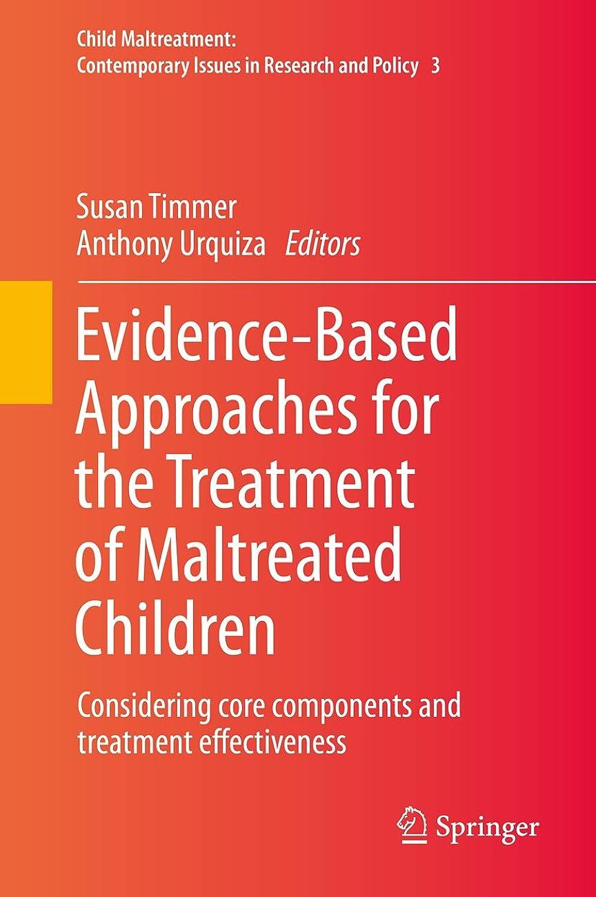 計画道予防接種Evidence-Based Approaches for the Treatment of Maltreated Children: Considering core components and treatment effectiveness (Child Maltreatment Book 3) (English Edition)