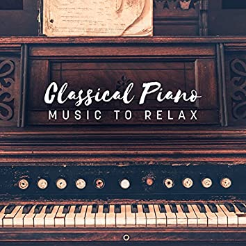 Classical Piano Music to Relax