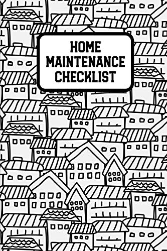 Home Maintenance Checklist: Log Book To Keep Track Of Systems Maintenance Schedule & Repairs Planner