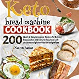 KETO BREAD MACHINE COOKBOOK: 200 Quick and Easy Ketogenic Recipes for Baking Bread, Cakes and Bars,...